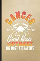 Cancer Great Kisser Optimist the Most Attractive: Lined Notebook For Crab Astrology. Ruled Journal For Celestial Horoscope. Unique Student Teacher Blank Composition Great For School Writing