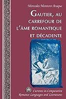 Gautier, Au Carrefour De L'âme Romantique Et Décadente (Currents in Comparative Romance Languages and Literatures)