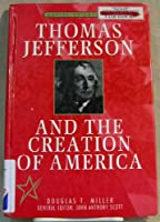 Thomas Jefferson and the Creation of America (Makers of America)