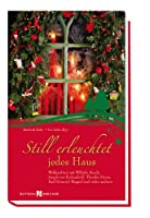 Still erleuchtet jedes Haus: Weihnachten mit Wilhelm Busch, Joseph von Eichendorff, Theodor Storm, Karl Heinrich Waggerl und vielen anderen