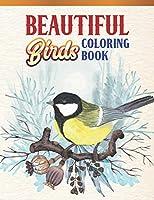 Beautiful Birds Coloring Book: Bird Lovers Coloring Book with 45 Gorgeous Peacocks, Hummingbirds, Parrots, Flamingos, Robins, Eagles, Owls Bird Designs and More!   Relaxing Bird Coloring Book   Bird Coloring Activity Book