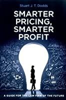 Smarter Pricing, Smarter Profit: A Guide for the Law Firm of the Future
