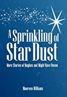 A Sprinkling of Star Dust: More Stories of Maybes and Might-have-beens