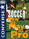 コンバース オールスター Converse All Star Soccer: How to Play Like a Pro (Converse All-Star Sports)