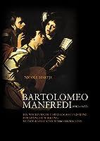 Bartolomeo Manfredi (1582 - 1622): Ein Nachfolger Caravaggios und seine europaeische Wirkung. Monographie und Werkverzeichnis