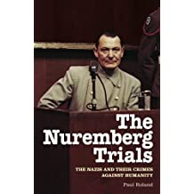 The Nuremberg Trials: The Nazis and Their Crimes Against Humanity