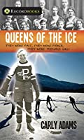Queens of the Ice: They Were Fast, They Were Fierce, They Were Teenage Girls (Recordbooks)