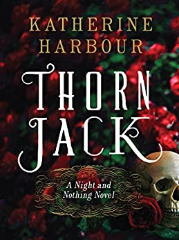 Thorn Jack: A Night and Nothing Novel (Night and Nothing Novels Book 1) by [Harbour, Katherine]