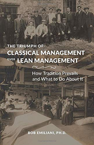 Download The Triumph of Classical Management Over Lean Management: How Tradition Prevails and What to Do About It 0989863190