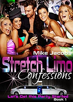 Stretch Limo Confessions: Let's Get This Party Started (Book 1) by [Jacobs, Mike]