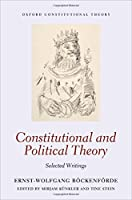 Constitutional and Political Theory: Selected Writings (Oxford Constitutional Theory)
