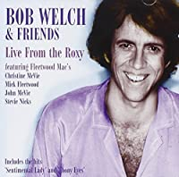 Live At The Roxy by Bob Welch & Friends