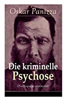 Die kriminelle Psychose (Psichopatia criminalis): Anleitung um die vom Gericht fuer notwendig erkannten Geisteskrankheiten psychiatrisch zu eruïren und wissenschaftlich festzustellen