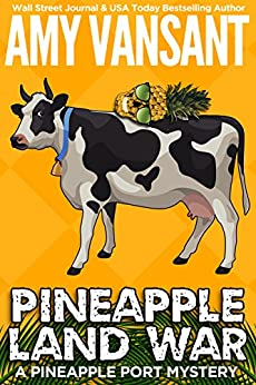 Pineapple Land War: A Pineapple Port Mystery: Book Four (Pineapple Port Mysteries 4) by [Vansant, Amy]
