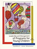 Leadership and Management of Programs for Young Children