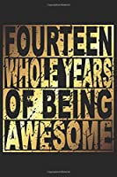 Fourteen Whole Years Of Being Awesome: Blank Lined Journal, Gold, Happy 14th Birthday Notebook, Diary, Logbook, Perfect Gift For 14 Year Old Boys And Girls