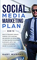 Social Media Marketing Plan How To: Build a Magnetic Brand Making You a Known Influencer. Go from Zero to One Million Followers in 30 Days. Apply the 1-Page Advertising Secret to Stand Out