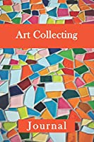 Art Collecting Journal: Perfect Gift For Art Collecting Enthusiasts