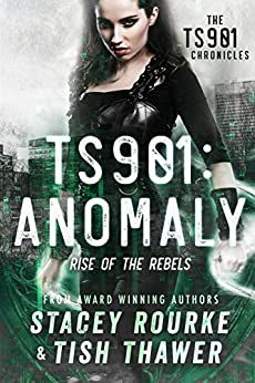 TS901: Anomaly: Rise of the Rebels  (TS901 Chronicles ) by [Rourke, Stacey , Thawer, Tish ]