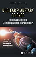 Nuclear Planetary Science: Planetary Science Based on Gamma-Ray, Neutron and X-Ray Spectroscopy (Advances in Planetary Science)
