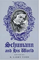 Schumann and His World (Princeton Legacy Library)