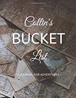 Collin's Bucket List: A Creative, Personalized Bucket List Gift For Collin To Journal Adventures. 8.5 X 11 Inches - 120 Pages (54 'What I Want To Do' Pages and 66 'Places I Want To Visit' Pages).