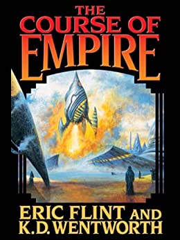 The Course of Empire (Course of Empire Series Book 1) by [Flint, Eric, Wentworth, K. D.]