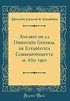 Anuario de la Dirección General de Estadística Correspondiente Al Año 1901 (Classic Reprint)