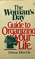 Woman's Day Guide to Organizing Your Life