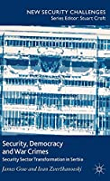 Security, Democracy and War Crimes: Security Sector Transformation in Serbia (New Security Challenges)