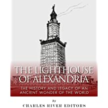 The Lighthouse of Alexandria: The History and Legacy of an Ancient Wonder of the World