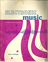 Electronic Music: Systems, Techniques, Controls