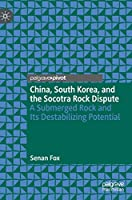 China, South Korea, and the Socotra Rock Dispute: A Submerged Rock and Its Destabilizing Potential