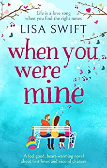 When You Were Mine: A feel good, heart-warming novel about first loves and second chances by [Swift, Lisa]