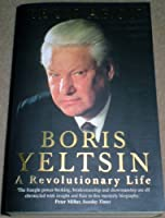 Boris Yeltsin: A Revolutionary Life