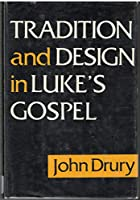 Tradition and design in Luke's Gospel: A study in early Christian historiography