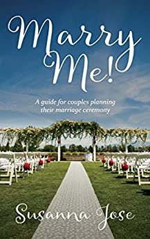 Marry Me!: A Guide for Couples Planning their Marriage Ceremony by [Jose, Susanna]