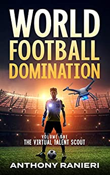 World Football Domination: The Virtual Talent Scout (Book 1) by [Ranieri, Anthony]