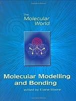 Molecular Modelling and Bonding: RSC (The Molecular World)