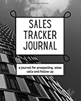 Sales Tracker Journal - A Journal For Prospecting, Sales Calls, And Follow Up