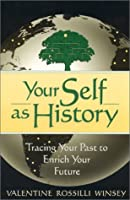 Your Self As History: Tracing Your Past to Enrich Your Future