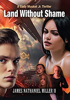 Land Without Shame: A Cody Musket Jr. Thriller by [MILLER II, James Nathaniel]