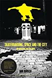 Skateboarding, Space and the City: Architecture, the Body and Performative Critique