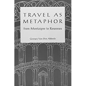 Travel As Metaphor: From Montaigne to Rousseau