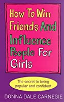 How to Win Friends and Influence People for Girls by Donna Dale Carnegie(2006-01-01)