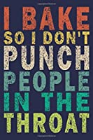 I Bake So I Don't Punch People In The Throat: Funny Vintage Baker Gifts Journal