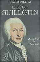 Le docteur guillotin, bienfaiteur de l'humanite
