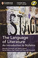 The Language of Literature: An Introduction to Stylistics (Cambridge Topics in English Language)