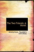 The Two Friends; A Novel