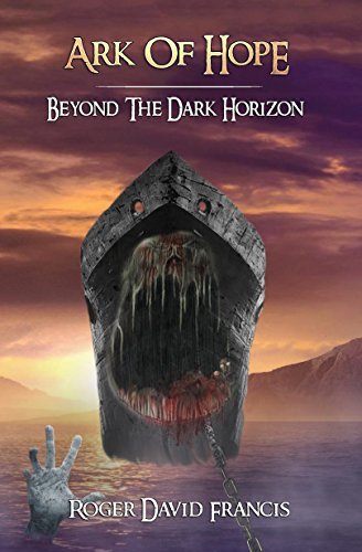 Ark Of Hope: Beyond The Dark Horizon (English Edition)